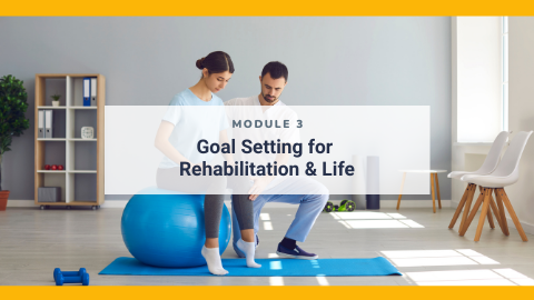 Injury Management from a Psychological Perspective for Practitioners: Module 3 - Goal Setting for Rehabilitation & Life