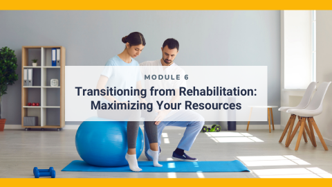 Injury Management from a Psychological Perspective for Practitioners: Module 6 - Transitioning from Rehabilitation: Maximizing Your Resources