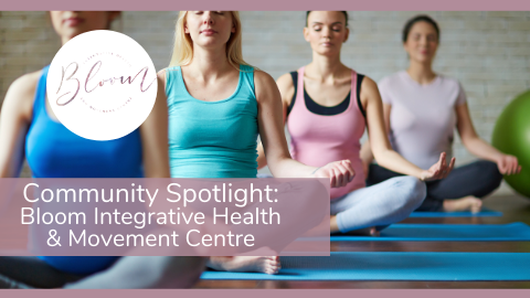 Community Spotlight: Bloom Integrative Health & Movement Centre